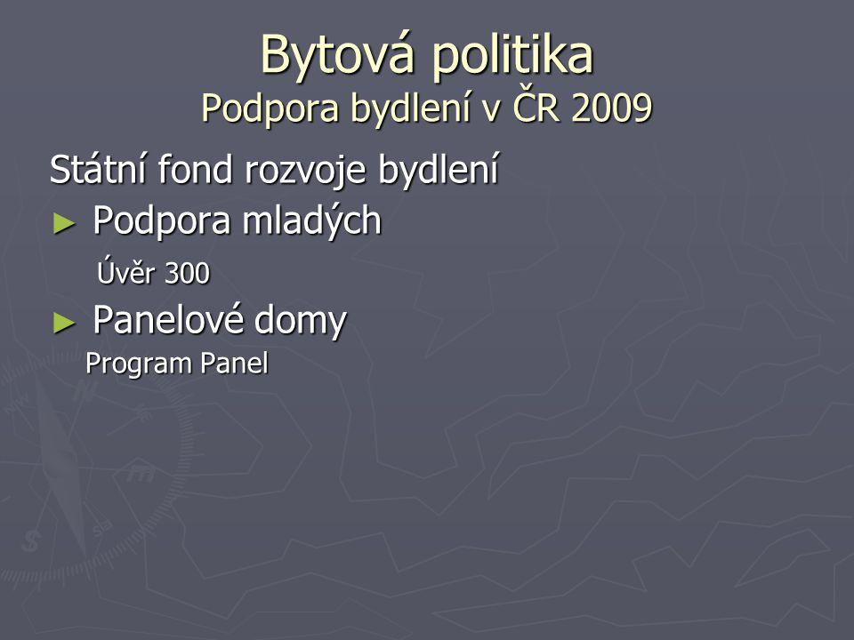 Bytová politika Podpora bydlení v ČR 2009 Státní fond rozvoje bydlení ► Podpora mladých Úvěr 300 Úvěr 300 ► Panelové domy Program Panel Program Panel