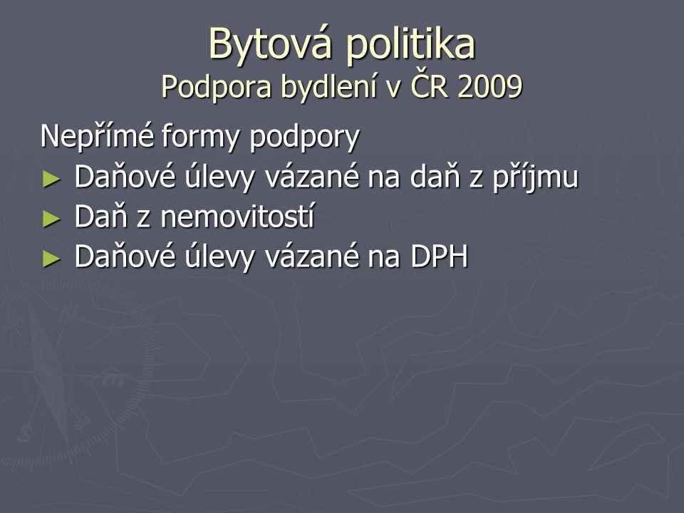 Bytová politika Podpora bydlení v ČR 2009 Nepřímé formy podpory ► Daňové úlevy vázané na daň z příjmu ► Daň z nemovitostí ► Daňové úlevy vázané na DPH