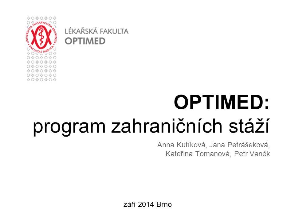 OPTIMED: program zahraničních stáží září 2014 Brno Anna Kutíková, Jana Petrášeková, Kateřina Tomanová, Petr Vaněk