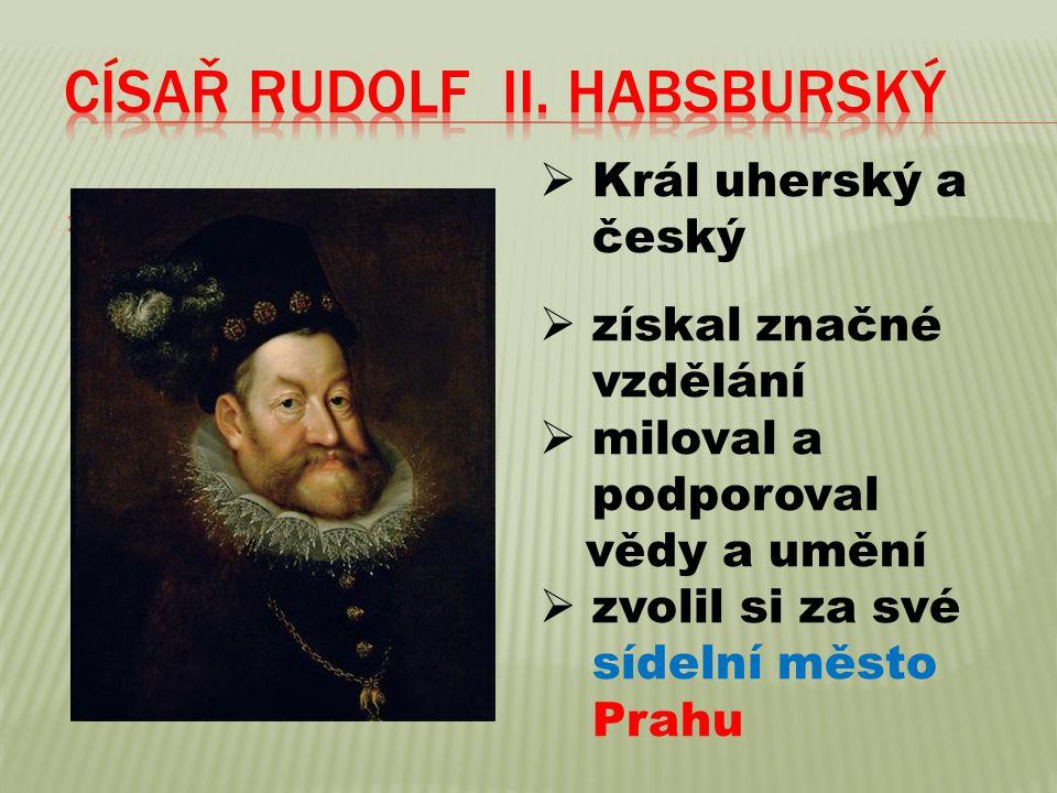   Král uherský a český  získal značné vzdělání  miloval a podporoval vědy a umění  zvolil si za své sídelní město Prahu