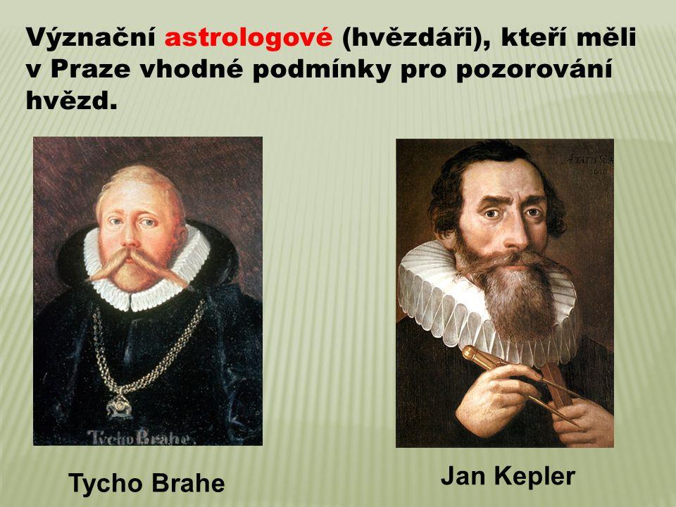 Tycho Brahe Jan Kepler Význační astrologové (hvězdáři), kteří měli v Praze vhodné podmínky pro pozorování hvězd.
