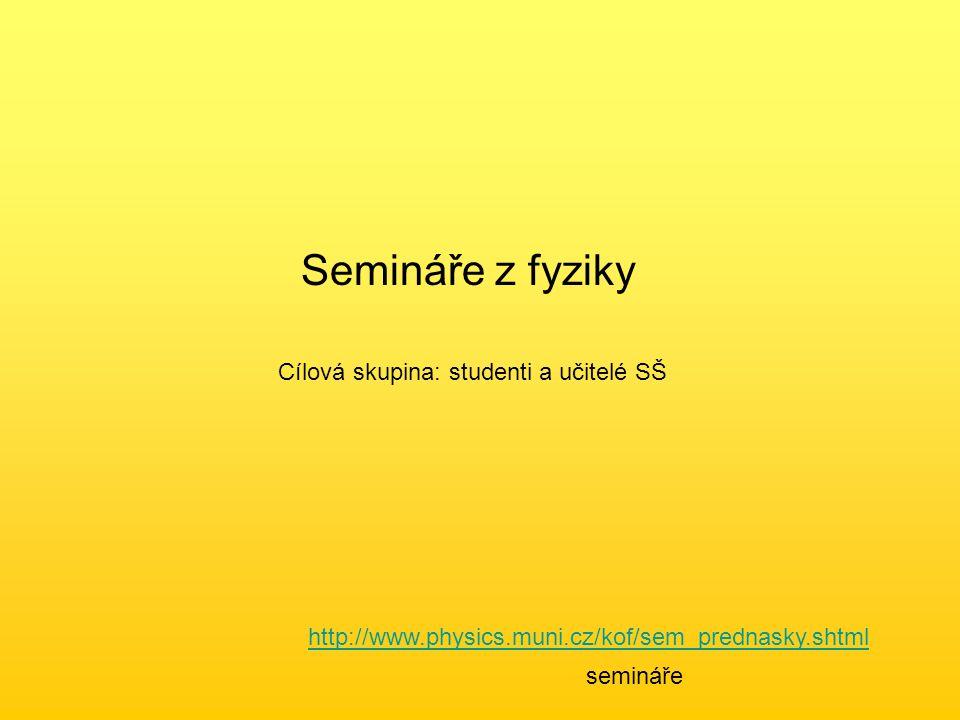 Semináře z fyziky Cílová skupina: studenti a učitelé SŠ http://www.physics.muni.cz/kof/sem_prednasky.shtml semináře
