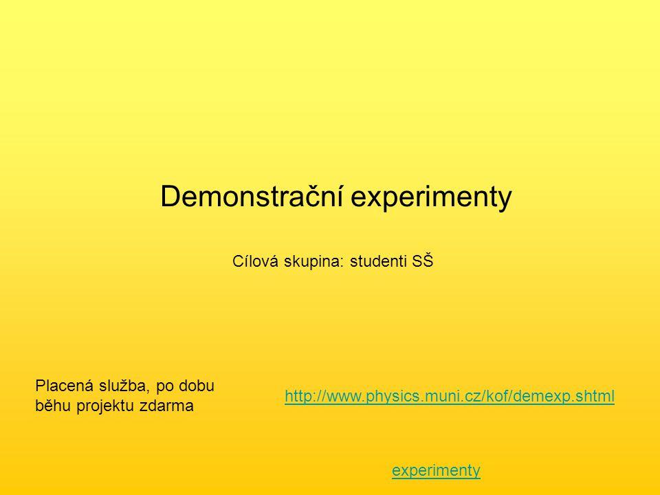 Demonstrační experimenty Cílová skupina: studenti SŠ http://www.physics.muni.cz/kof/demexp.shtml Placená služba, po dobu běhu projektu zdarma experimenty