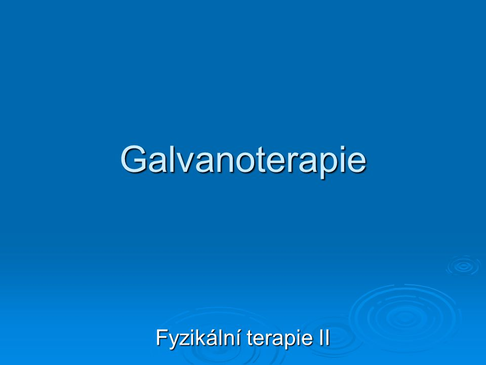 Galvanoterapie Fyzikální terapie II