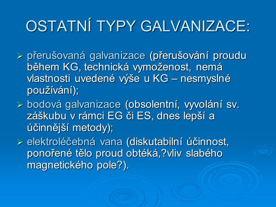 OSTATNÍ TYPY GALVANIZACE:  přerušovaná galvanizace (přerušování proudu během KG, technická vymoženost, nemá vlastnosti uvedené výše u KG – nesmyslné