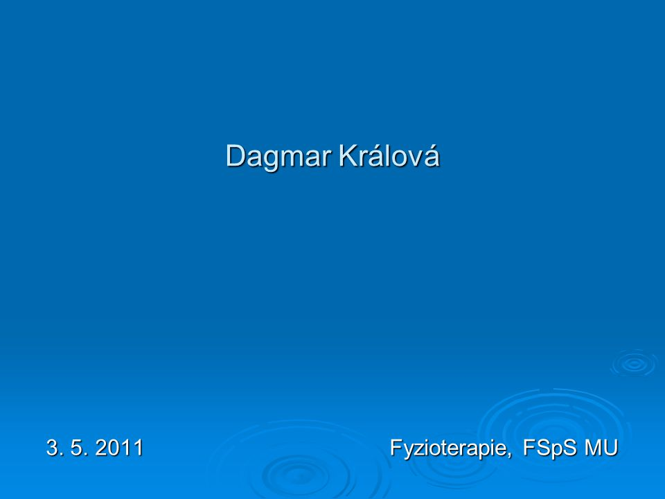 Dagmar Králová 3. 5. 2011 Fyzioterapie, FSpS MU
