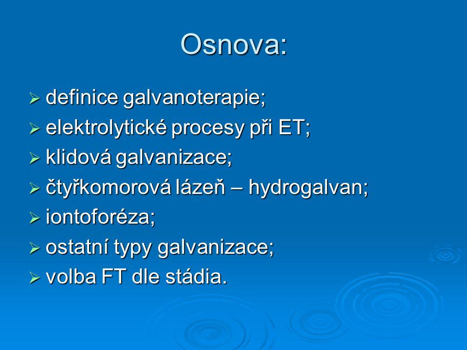 Osnova:  definice galvanoterapie;  elektrolytické procesy při ET;  klidová galvanizace;  čtyřkomorová lázeň – hydrogalvan;  iontoforéza;  ostatn