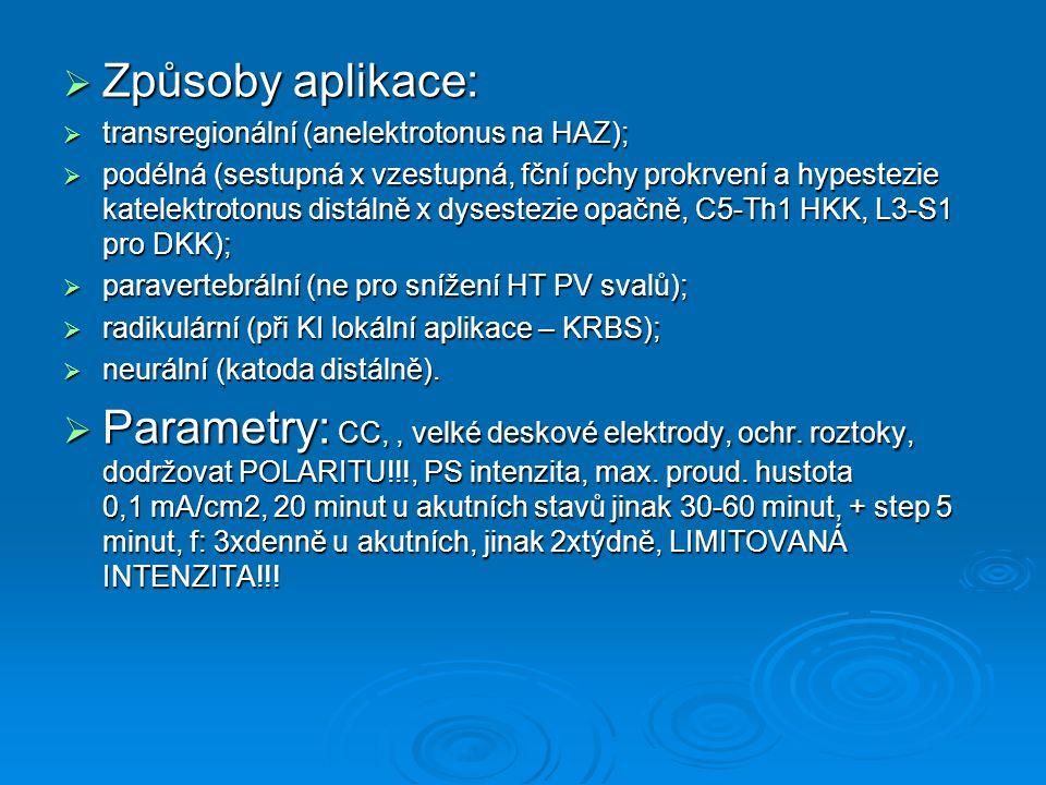  Způsoby aplikace:  transregionální (anelektrotonus na HAZ);  podélná (sestupná x vzestupná, fční pchy prokrvení a hypestezie katelektrotonus distá