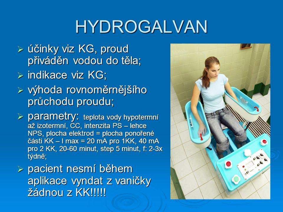 HYDROGALVAN  účinky viz KG, proud přiváděn vodou do těla;  indikace viz KG;  výhoda rovnoměrnějšího průchodu proudu;  parametry: teplota vody hypo
