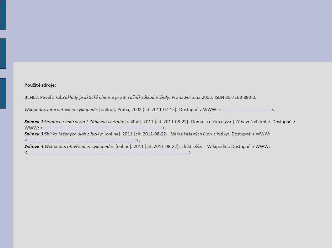 Použité zdroje: BENEŠ, Pavel a kol.Základy praktické chemie pro 9. ročník základní školy. Praha:Fortuna,2003. ISBN 80-7168-880-0. Wikipedie, Interneto