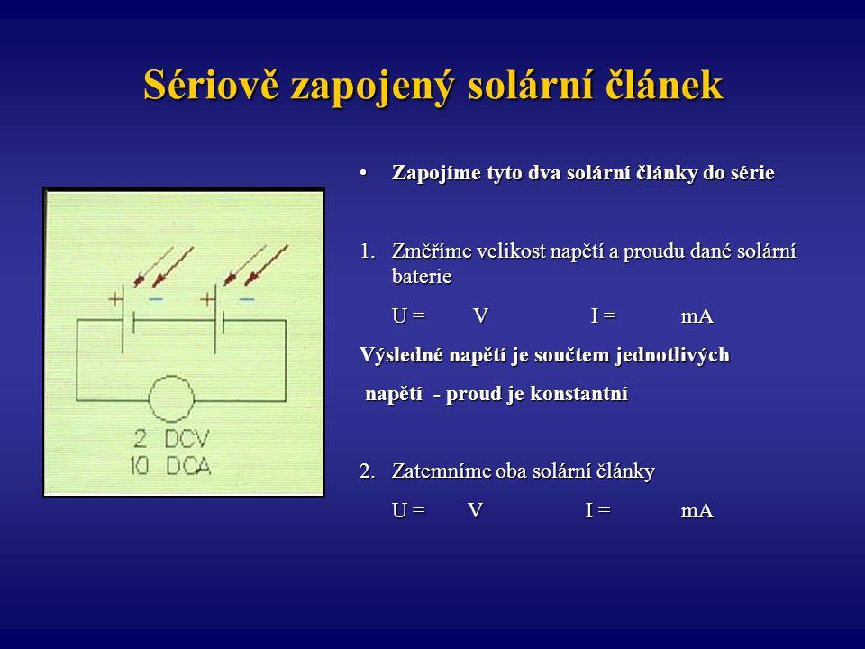 Sériově zapojený solární článek Sériově zapojený solární článek Zapojíme tyto dva solární články do sérieZapojíme tyto dva solární články do série 1.Z