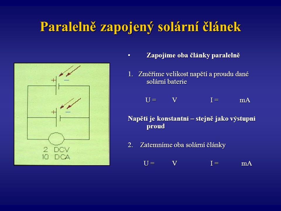 Paralelně zapojený solární článek Zapojíme oba články paralelněZapojíme oba články paralelně 1. Změříme velikost napětí a proudu dané solární baterie