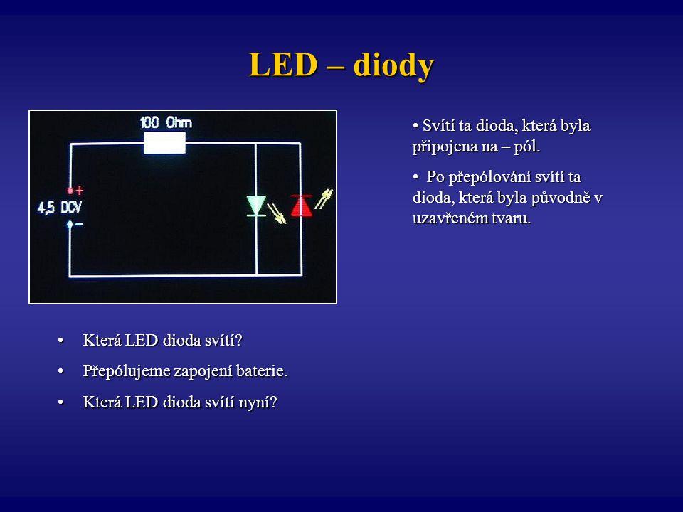 LED – diody Která LED dioda svítí?Která LED dioda svítí? Přepólujeme zapojení baterie.Přepólujeme zapojení baterie. Která LED dioda svítí nyní?Která L