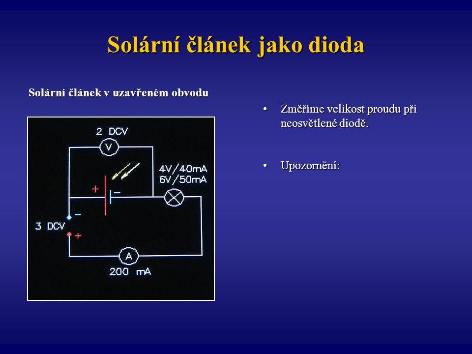 Solární článek jako dioda Solární článek v uzavřeném obvodu Změříme velikost proudu při neosvětlené diodě.Změříme velikost proudu při neosvětlené diod