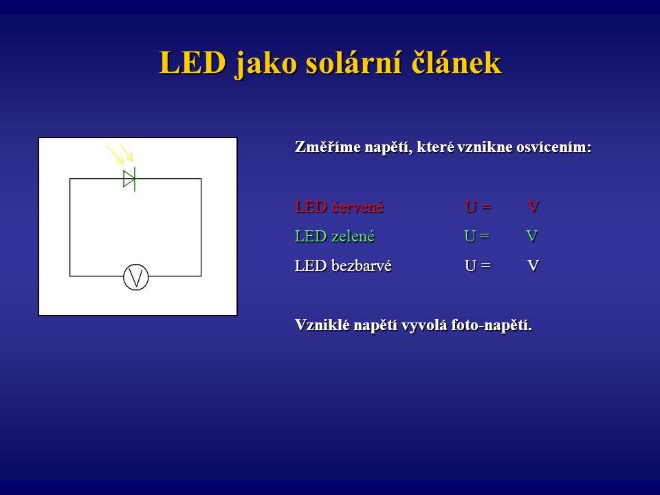 LED jako solární článek Změříme napětí, které vznikne osvícením: LED červené U = V LED zelené U = V LED bezbarvé U = V Vzniklé napětí vyvolá foto-napě
