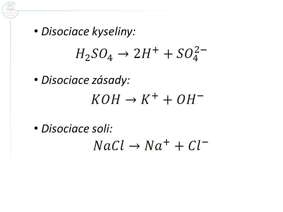 Disociace kyseliny: Disociace zásady: Disociace soli: