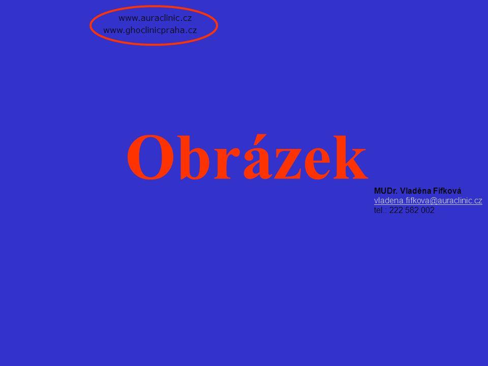 www.auraclinic.cz MUDr. Vladěna Fifková vladena.fifkova@auraclinic.cz tel.: 222 582 002 www.ghoclinicpraha.cz Obrázek