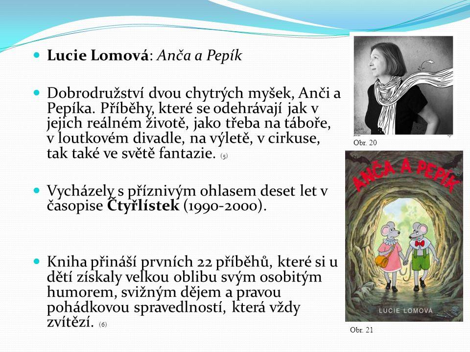 Lucie Lomová: Anča a Pepík Dobrodružství dvou chytrých myšek, Anči a Pepíka. Příběhy, které se odehrávají jak v jejich reálném životě, jako třeba na t
