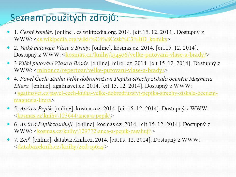Seznam použitých zdrojů: 1. Český komiks. [online]. cs.wikipedia.org. 2014. [cit.15. 12. 2014]. Dostupný z WWW: cs.wikipedia.org/wiki/%C4%8Cesk%C3%BD_