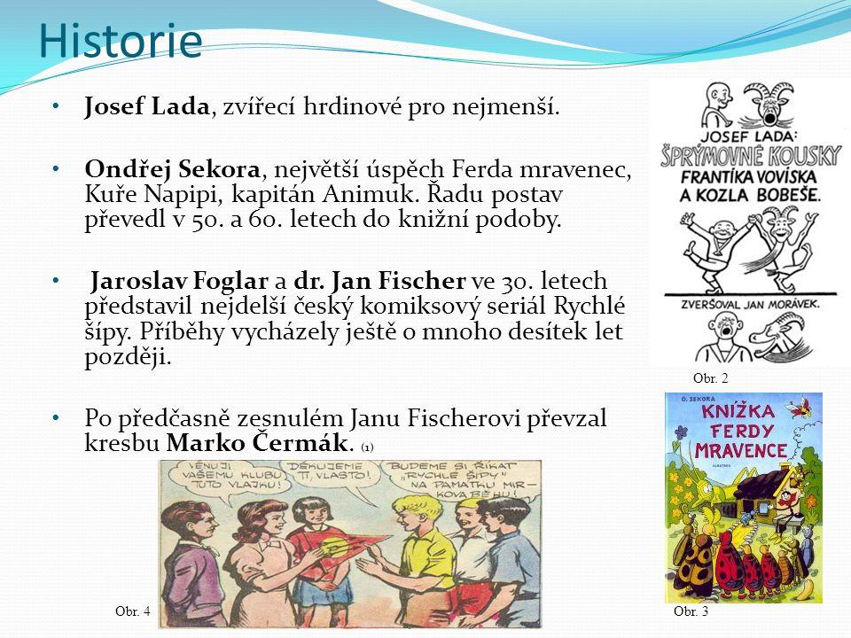Historie Josef Lada, zvířecí hrdinové pro nejmenší. Ondřej Sekora, největší úspěch Ferda mravenec, Kuře Napipi, kapitán Animuk. Řadu postav převedl v