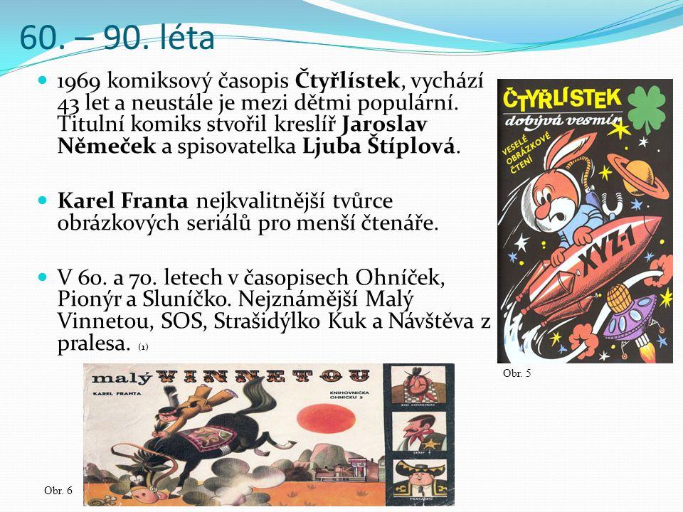 60. – 90. léta 1969 komiksový časopis Čtyřlístek, vychází 43 let a neustále je mezi dětmi populární. Titulní komiks stvořil kreslíř Jaroslav Němeček a