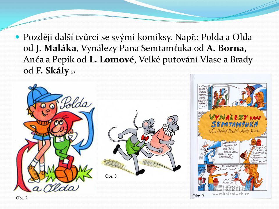 Později další tvůrci se svými komiksy. Např.: Polda a Olda od J. Maláka, Vynálezy Pana Semtamťuka od A. Borna, Anča a Pepík od L. Lomové, Velké putová