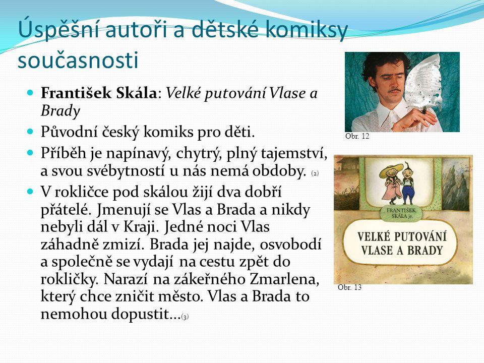 Úspěšní autoři a dětské komiksy současnosti František Skála: Velké putování Vlase a Brady Původní český komiks pro děti. Příběh je napínavý, chytrý, p