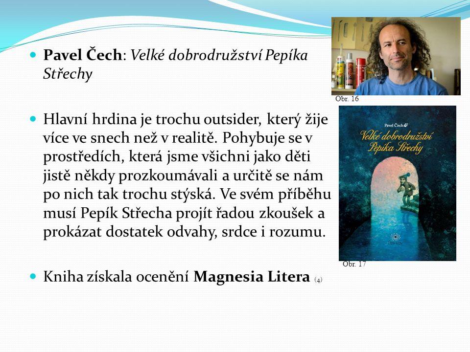Pavel Čech: Velké dobrodružství Pepíka Střechy Hlavní hrdina je trochu outsider, který žije více ve snech než v realitě. Pohybuje se v prostředích, kt