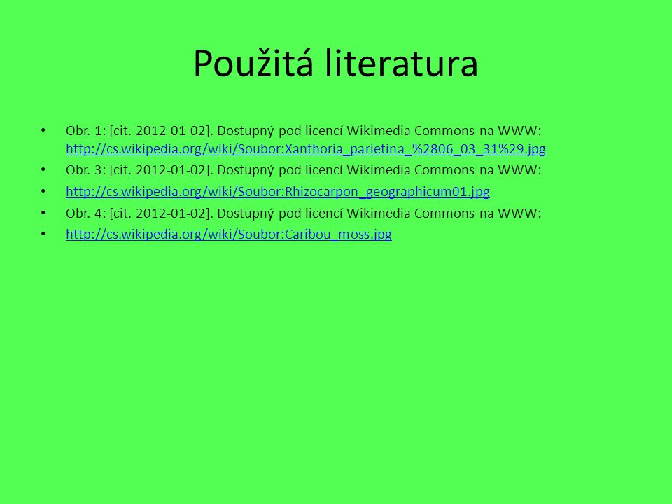 Použitá literatura Obr. 1: [cit. 2012-01-02]. Dostupný pod licencí Wikimedia Commons na WWW: http://cs.wikipedia.org/wiki/Soubor:Xanthoria_parietina_%