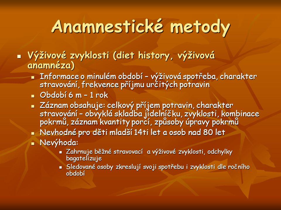 Anamnestické metody Výživové zvyklosti (diet history, výživová anamnéza) Výživové zvyklosti (diet history, výživová anamnéza) Informace o minulém obdo