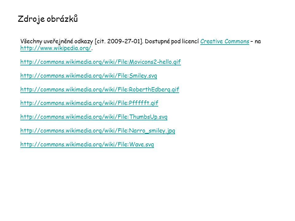 Zdroje obrázků Všechny uveřejněné odkazy [cit. 2009-27-01]. Dostupné pod licencí Creative Commons – na http://www.wikipedia.org/.Creative Commons http