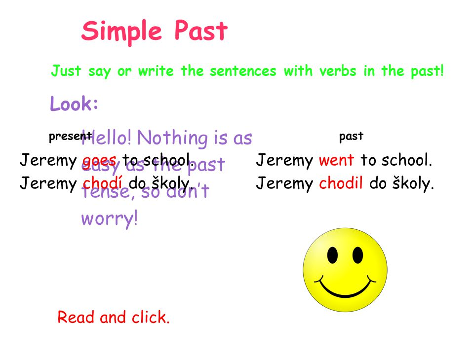 Regular verbs (pravidelná slovesa) verb + -ed Can you write these sentences in the past tense.