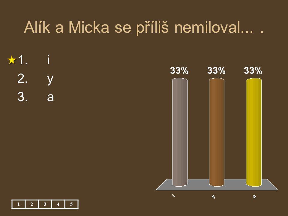Alík a Micka se příliš nemiloval.... 12345 1. i 2. y 3. a