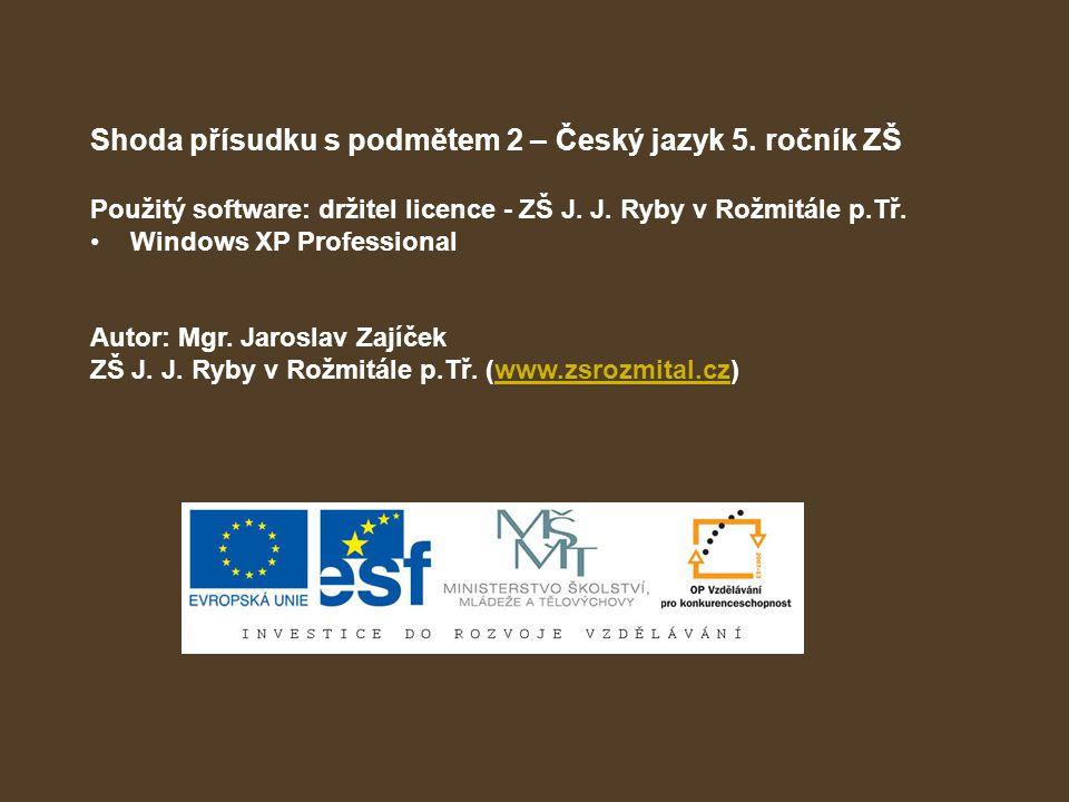 Shoda přísudku s podmětem 2 – Český jazyk 5. ročník ZŠ Použitý software: držitel licence - ZŠ J. J. Ryby v Rožmitále p.Tř. Windows XP Professional Aut