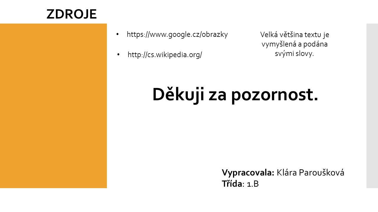 ZDROJE http://cs.wikipedia.org/ https://www.google.cz/obrazky Velká většina textu je vymyšlená a podána svými slovy.