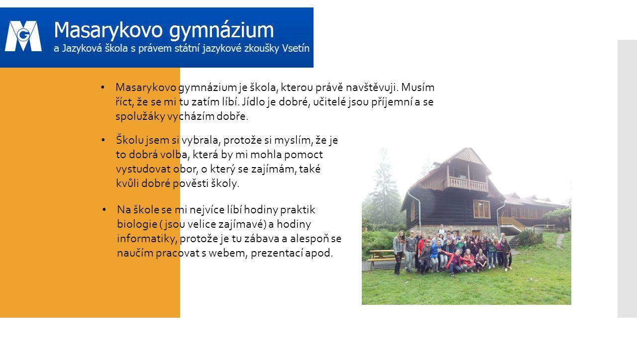 Masarykovo gymnázium je škola, kterou právě navštěvuji.