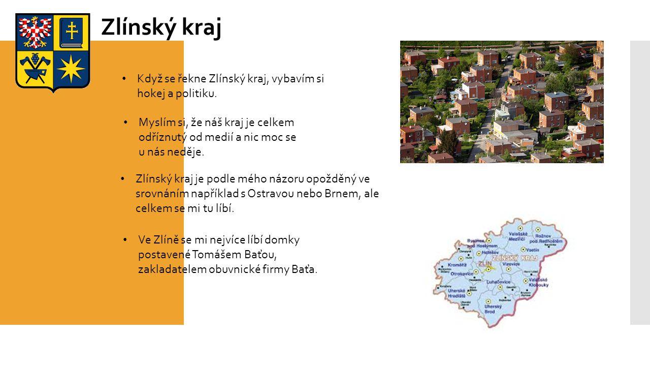 Zlínský kraj Zlínský kraj je podle mého názoru opožděný ve srovnáním například s Ostravou nebo Brnem, ale celkem se mi tu líbí.