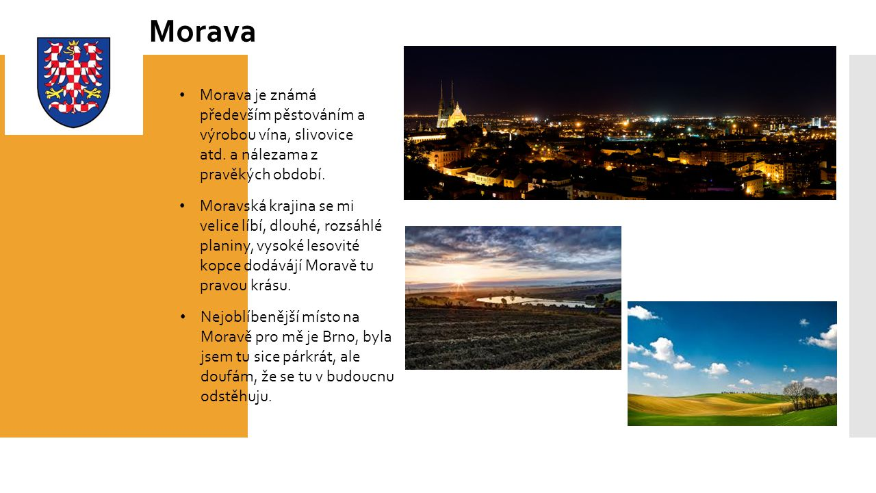 Morava je známá především pěstováním a výrobou vína, slivovice atd.