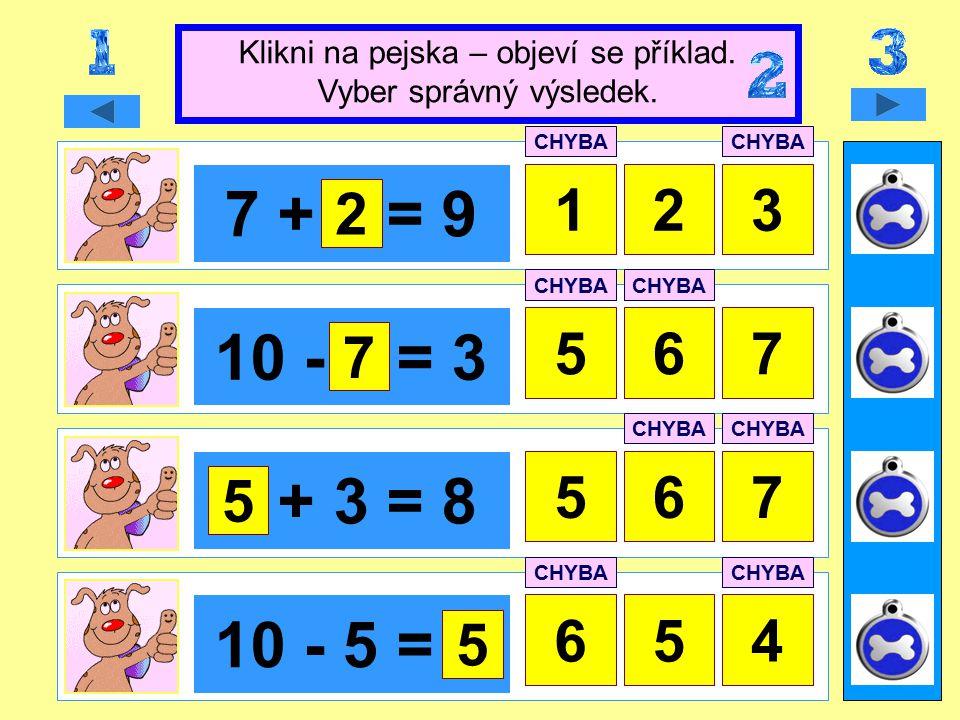 x + 5 = 8 534 4 + 3 = x 567 x - 4 = 5 87 10 - x = 2 587 Klikni na pejska – objeví se příklad.