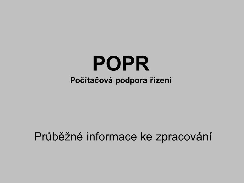 POPR Počítačová podpora řízení Průběžné informace ke zpracování