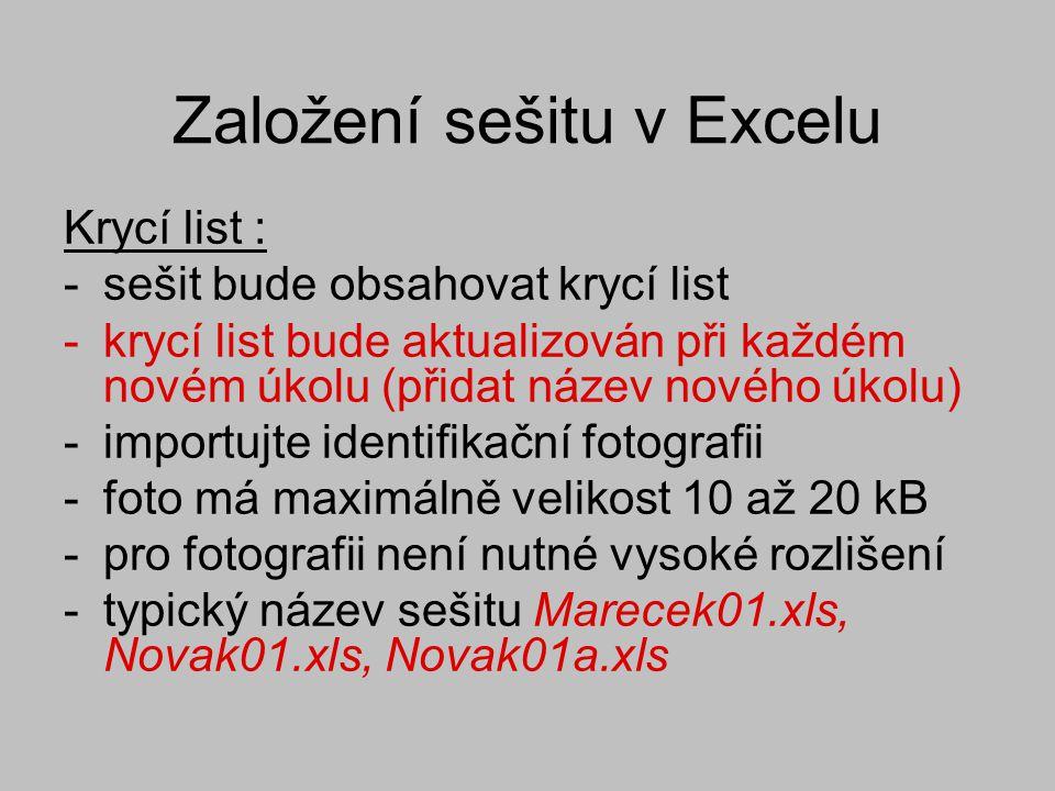 Založení sešitu v Excelu Krycí list : -sešit bude obsahovat krycí list -krycí list bude aktualizován při každém novém úkolu (přidat název nového úkolu) -importujte identifikační fotografii -foto má maximálně velikost 10 až 20 kB -pro fotografii není nutné vysoké rozlišení -typický název sešitu Marecek01.xls, Novak01.xls, Novak01a.xls