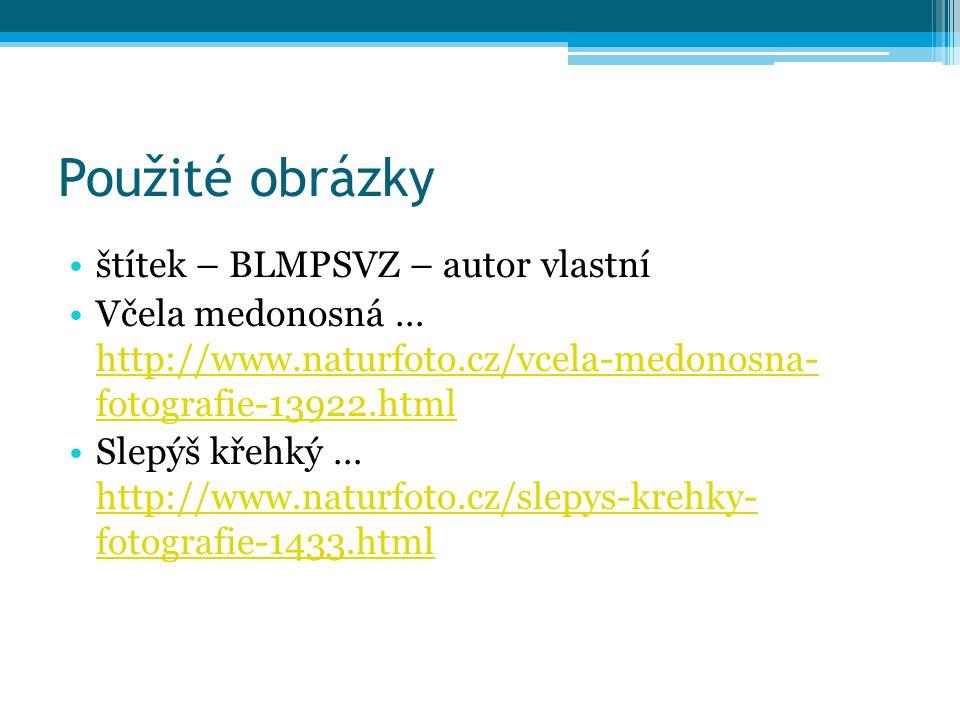 Použité obrázky štítek – BLMPSVZ – autor vlastní Včela medonosná … http://www.naturfoto.cz/vcela-medonosna- fotografie-13922.html http://www.naturfoto