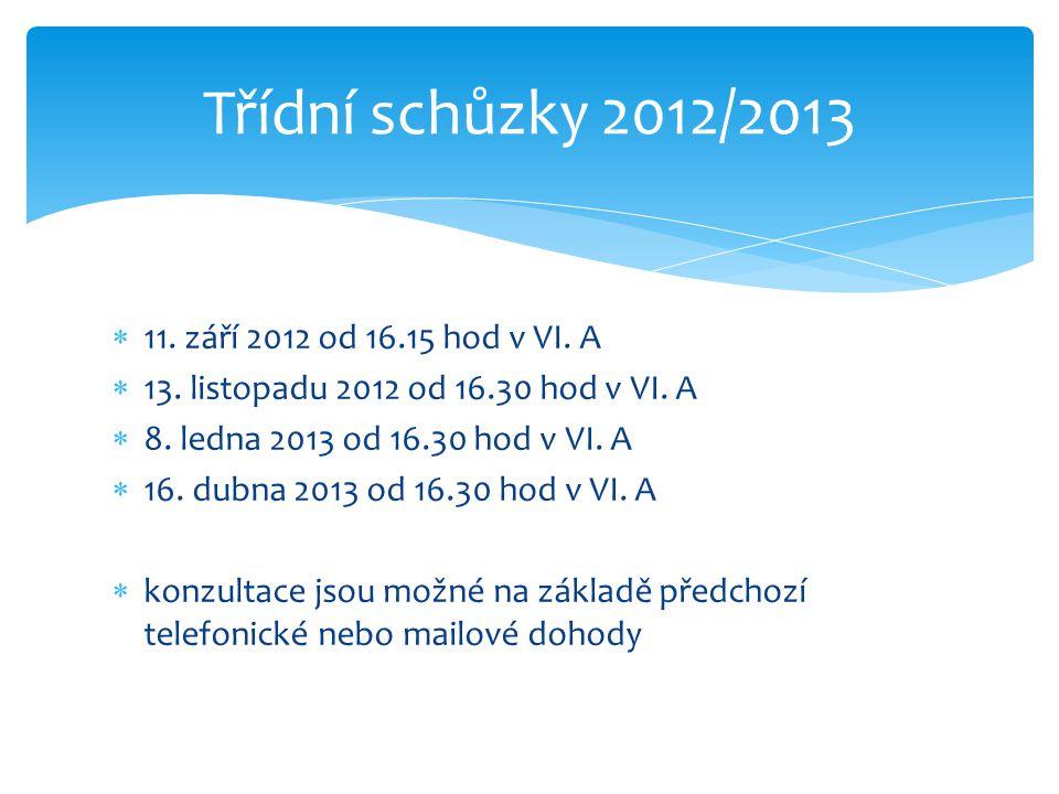  11.září 2012 od 16.15 hod v VI. A  13. listopadu 2012 od 16.30 hod v VI.