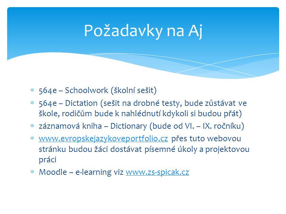  564e – Schoolwork (školní sešit)  564e – Dictation (sešit na drobné testy, bude zůstávat ve škole, rodičům bude k nahlédnutí kdykoli si budou přát)  záznamová kniha – Dictionary (bude od VI.