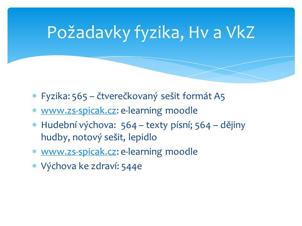  Fyzika: 565 – čtverečkovaný sešit formát A5  www.zs-spicak.cz: e-learning moodle www.zs-spicak.cz  Hudební výchova: 564 – texty písní; 564 – dějiny hudby, notový sešit, lepidlo  www.zs-spicak.cz: e-learning moodle www.zs-spicak.cz  Výchova ke zdraví: 544e Požadavky fyzika, Hv a VkZ