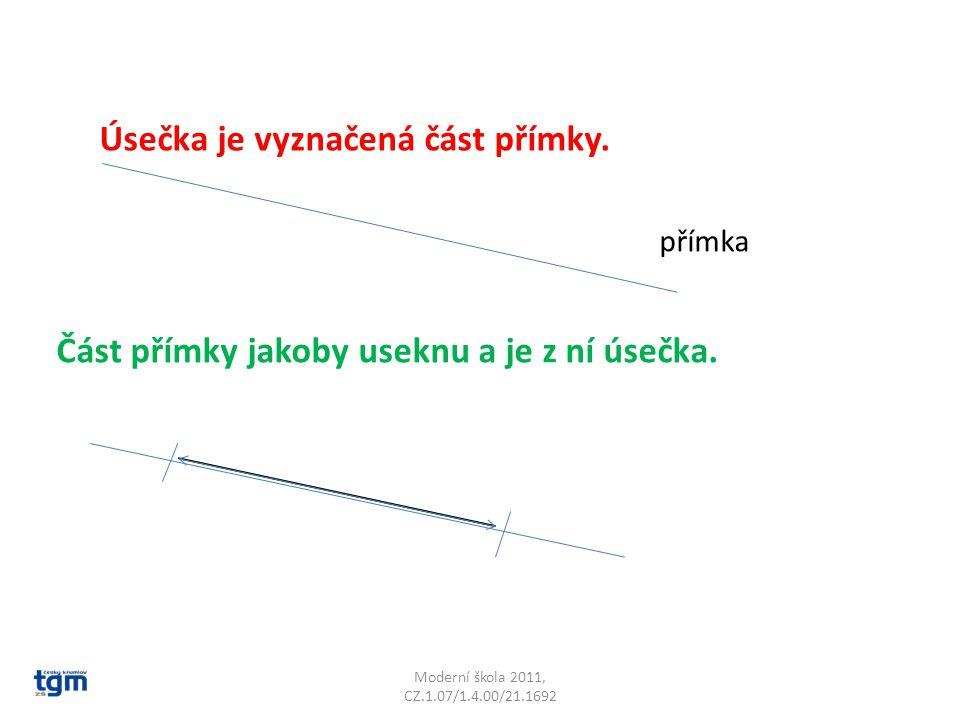 Moderní škola 2011, CZ.1.07/1.4.00/21.1692 Úsečka je vyznačená část přímky.