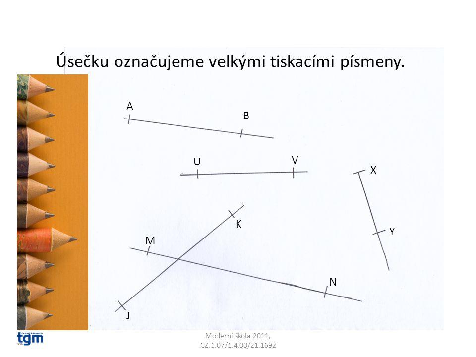 Moderní škola 2011, CZ.1.07/1.4.00/21.1692 Úsečku označujeme velkými tiskacími písmeny.