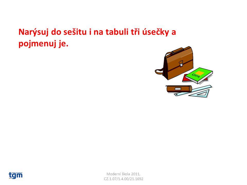 Moderní škola 2011, CZ.1.07/1.4.00/21.1692 Narýsuj do sešitu i na tabuli tři úsečky a pojmenuj je.