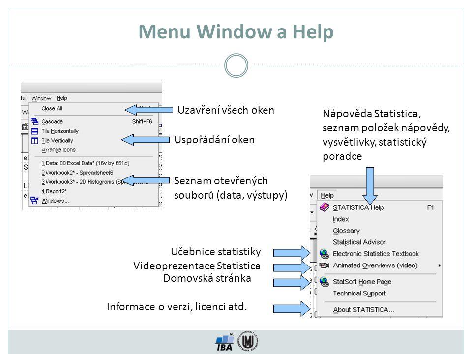 Menu Window a Help Uzavření všech oken Uspořádání oken Seznam otevřených souborů (data, výstupy) Nápověda Statistica, seznam položek nápovědy, vysvětlivky, statistický poradce Domovská stránka Informace o verzi, licenci atd.