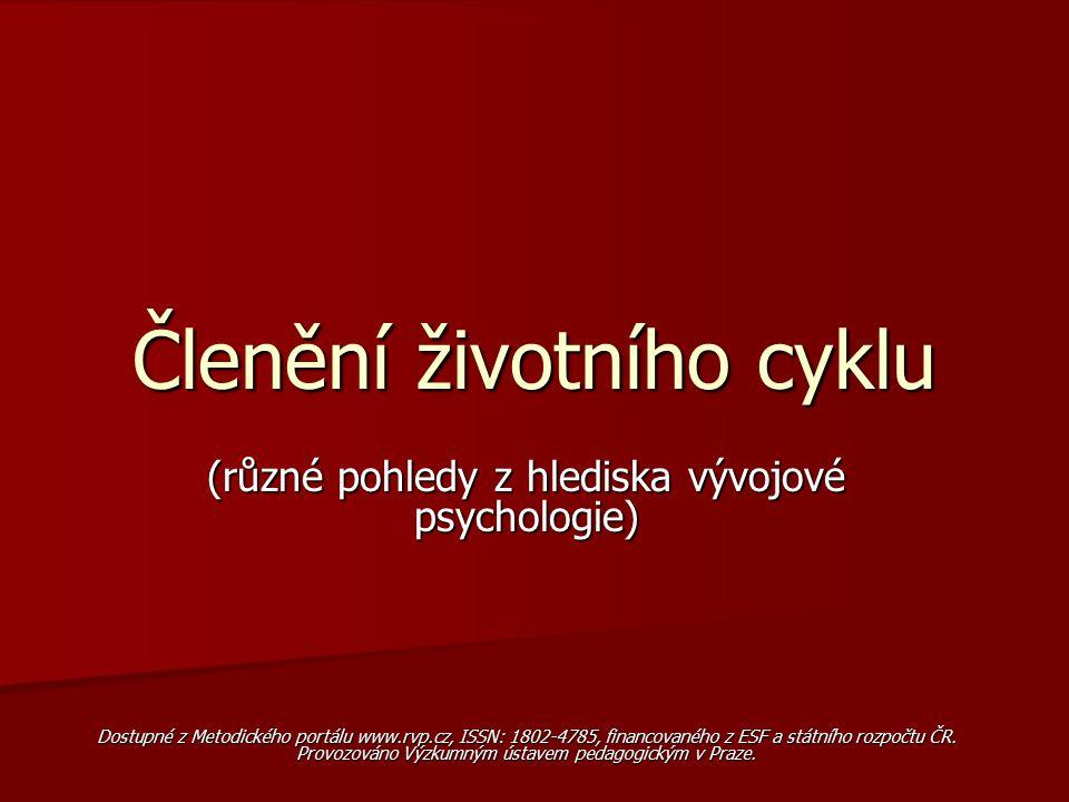 Členění životního cyklu (různé pohledy z hlediska vývojové psychologie) Dostupné z Metodického portálu www.rvp.cz, ISSN: 1802-4785, financovaného z ES
